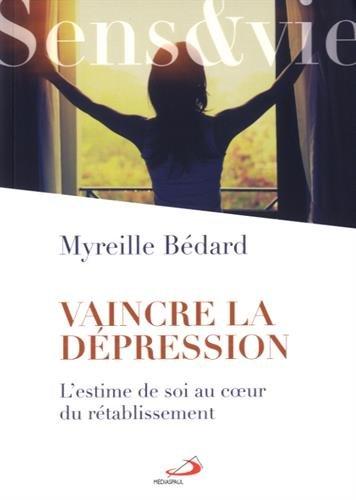 Vaincre la dépression : L'estime de soi au coeur du rétablissement par Myreille Bédard