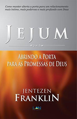 Jejum: Abrindo a Porta para as Promessas de Deus (Portuguese Edition) por Jentezen Franklin