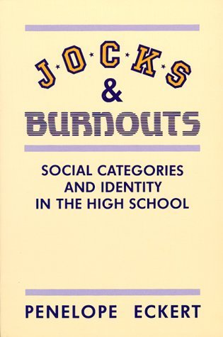 [(Jocks and Burnouts: Social Categories and Identity in the High School)] [Author: Penelope Eckert] published on (December, 1989)
