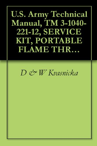 U.S. Army Technical Manual, TM 3-1040-221-12, SERVICE KIT, PORTABLE FLAME THROWER-RIOT CONTROL AGENT DISPERSER, M27, (FSN 1040-736-3230), Military weapons (English Edition)