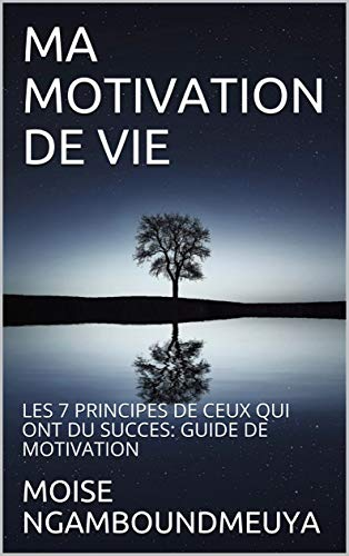 Couverture du livre MA MOTIVATION DE VIE: LES 7 PRINCIPES DE CEUX QUI  ONT DU SUCCES: GUIDE DE MOTIVATION