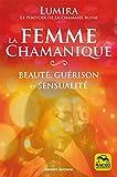 La femme chamanique - Beauté, guérison et sensualité