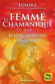 La femme chamanique: Beauté, guérison et sensualité par  Lumira