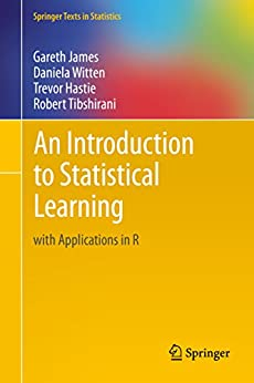 An Introduction to Statistical Learning: with Applications in R (Springer Texts in Statistics Book 103) by [James, Gareth, Witten, Daniela, Hastie, Trevor, Tibshirani, Robert]