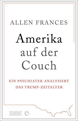 Amerika auf der Couch: Ein Psychiater analysiert das Trump ...
