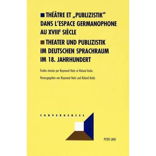 Théâtre et «Publizistik» dans l'espace germanophone au XVIII e siècle- Theater und Publizistik im d