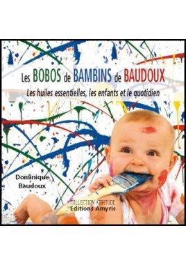 Les Bobos de Bambins de Baudoux. Les huiles essentielles, les enfants et le quotidien