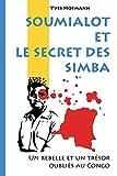 Soumialot et le secret des Simba: Un rebelle et un trésor oubliés au Congo