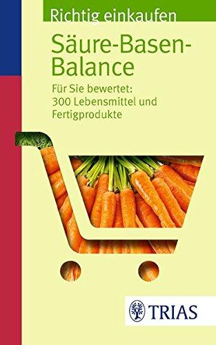 Richtig einkaufen Säure-Basen-Balance: Für Sie bewertet: 300 Lebensmittel und Fertigprodukte (Einkaufsführer)