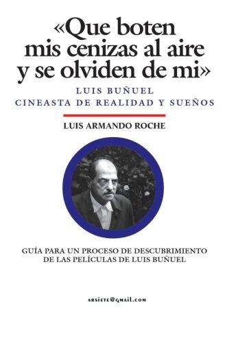Que boten mis cenizas al aire y se olviden de mi - Luis Buñuel, cineasta de realidad y sueños