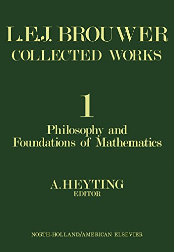 Philosophy and Foundations of Mathematics: L. E. J. Brouwer (English Edition)