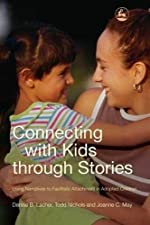 Connecting With Kids Through Stories - Using Narratives to Facilitate Attachment in Adopted Children de Denise B. Lacher