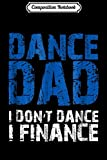 Composition Notebook: Dance Dad I Don't Dance I Finance  Journal/Notebook Blank Lined Ruled 6x9 100 Pages...