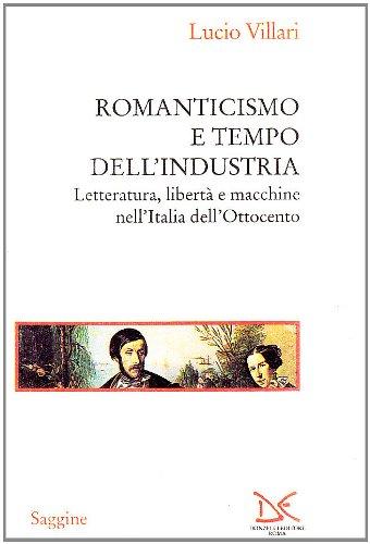 Romanticismo e tempo dell'industria. Letteratura, libert e macchine nell'Italia dell'Ottocento