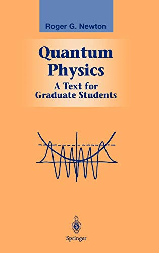 Quantum Physics: A Text for Graduate Students (Graduate Texts in Contemporary Physics) (G Roger Newton)