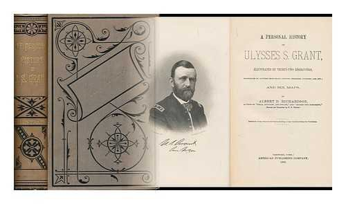 A Personal History of Ulysses S. Grant, Illustrated by Twenty-Six Engravings; Eight Fac-Similes of Letters from Grant, Lincoln, Sheridan, Buckner, Lee, Etc. ; and Six Maps. with a Portrait and Sketch of Schuyler Colfax, by Albert D. Richardson (Ulysses S Grant Portrait)