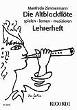 Die Altblockflöte spielen - lernen - musizieren: Lehrerheft: