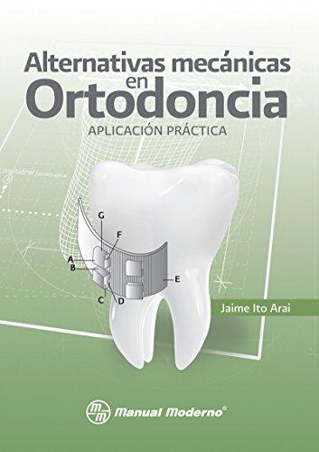Alternativas mecánicas en ortodoncia. Aplicación práctica por Jaime Ito
