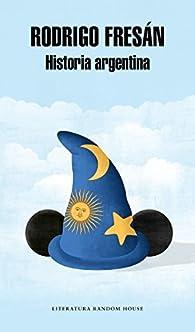 Historia argentina par Rodrigo Fresán