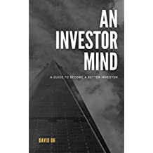 An Investor Mind: A Guide To Become A Better Investor (English Edition)