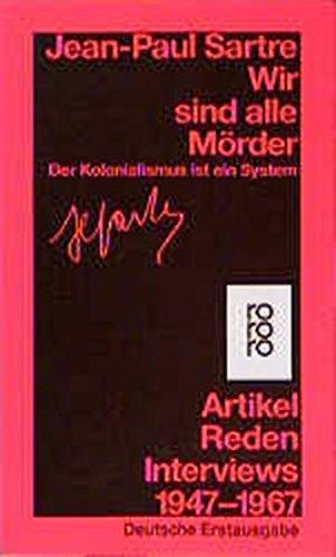 Wir sind alle Mörder: Der Kolonialismus ist ein System - Artikel, Reden, Interviews 1947 - 1967