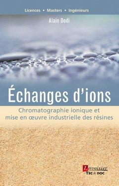 Echanges d'ions : Chromatographie ionique et mise en oeuvre industrielle des résines