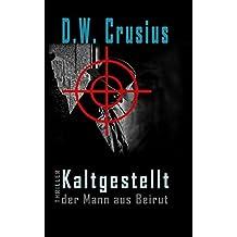 Kaltgestellt: der Mann aus Beirut (German Edition)