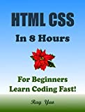 HTML CSS: In 8 Hours, For Beginners, Learn Coding Fast! Html Programming Language Crash Course, Web Design QuickStart Tutorial Book with Hands-On Projects in Easy Steps! An Ultimate Beginner's Guide!