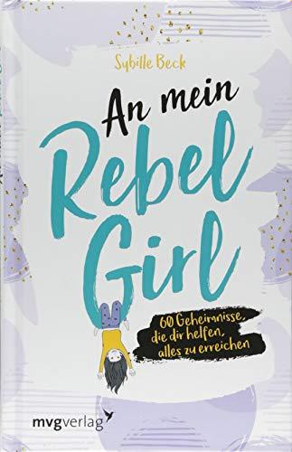 An mein Rebel Girl: 50 Geheimnisse, die dir helfen, alles zu erreichen