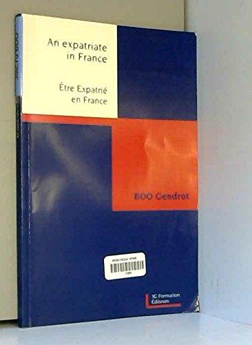 Être expatrié en France : Formalités, vie pratique, fiscalité, travail et protection sociale par BDO Gendrot