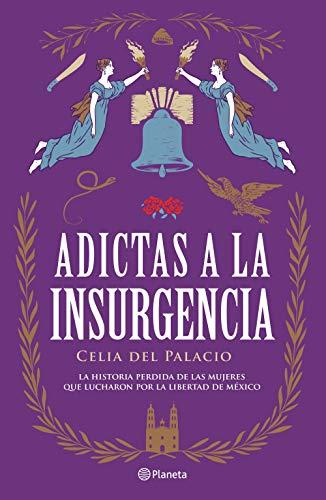 Adictas a la insurgencia de Celia del Palacio
