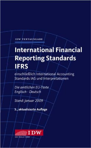 International Financial Reporting Standards IFRS: IDW Textausgabe einschließlich International Accounting Standards (IAS) und Interpretationen. Die amtlichen EU-Texte Englisch-Deutsch