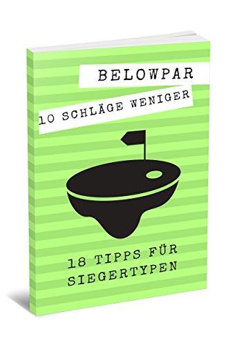 Golf: 10 Schläge weniger - 18 Tipps für Siegertypen