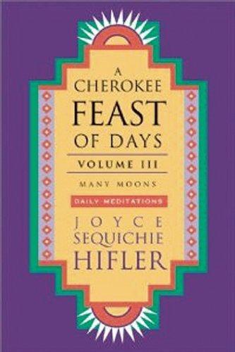 Cherokee Feast of Days, Volume III: Many Moons: Daily Meditations (Cherokee Feast of Days (Paperback)) by Joyce Sequichie Hifler (2002-04-01)