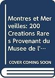 Montres et Merveilles: 200 Creations Rares Provenant du Musee de l'Horlogerie de Geneve et des Collections Privees Piaget