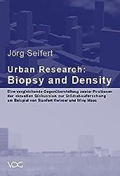 Urban Research: Biopsy and Density: Eine vergleichende Gegenüberstellung zweier Positionen der aktuellen Diskussion zur Städtebauforschung am Beispiel von Sanford Kwinter und Winy Maas