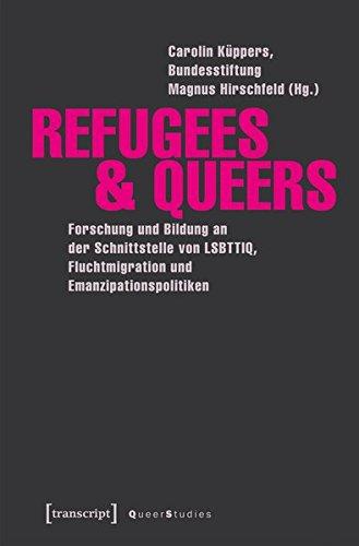 Refugees & Queers: Forschung und Bildung an der Schnittstelle von LSBTTIQ, Fluchtmigration und Emanzipationspolitiken (Queer Studies)