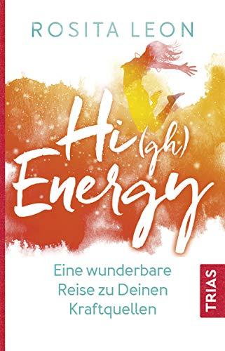 High Energy: Eine wunderbare Reise zu Deinen Kraftquellen