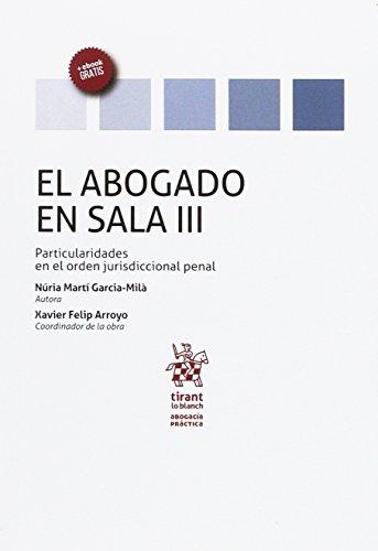 El Abogado en Sala Volumen III Particularidades en el Orden Jurisdiccional Penal (Abogacía práctica)