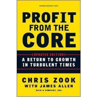 [(Profit from the Core: A Return to Growth in Turbulent Times)] [ By (author) Chris Zook, By (author) James Allen ] [August, 2010]