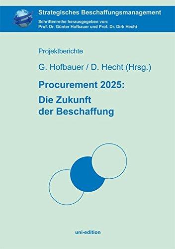 Procurement 2025: Die Zukunft der Beschaffung (Strategisches Beschaffungsmanagement)