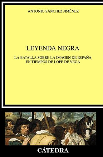 Leyenda negra: La batalla sobre la imagen de España en tiempos de Lope de Vega (Crítica Y Estudios Literarios) por Antonio Sánchez Jiménez