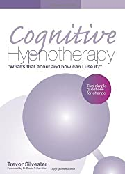 Cognitive Hypnotherapy: What's That About and How Can I Use It?: Two Simple Questions for Change by Trevor Silvester (2010)