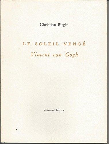 Le Soleil vengé : Vincent Van Gogh
