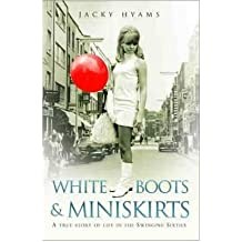 [(White Boots and Miniskirts: A True Story of Life in the Swinging Sixties )] [Author: Jacky Hyams] [Apr-2013]