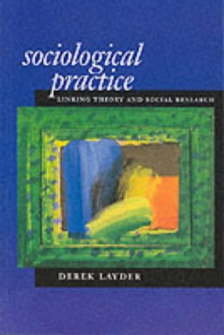 Sociological Practice: Linking Theory And Social Research by Derek Layder (2009-11-12)