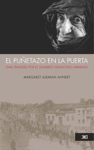 El puñetazo en la puerta: Una travesía por el sombrío genocidio armenio (La creación literaria) por Margaret Ajemian Ahnert