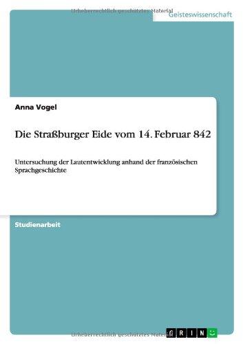 Die Straßburger Eide vom 14. Februar 842: Untersuchung der Lautentwicklung anhand der französischen Sprachgeschichte