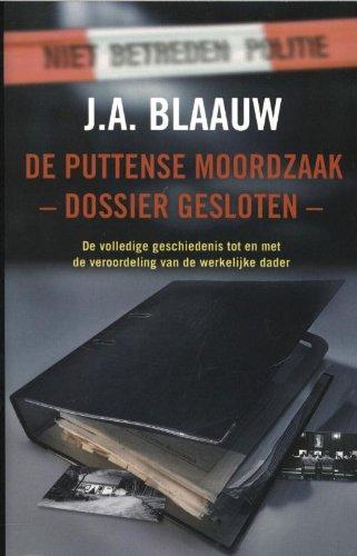 De Puttense moordzaak : dossier gesloten: de volledige geschiedenis tot en met de veroordeling van de werkelijke dader