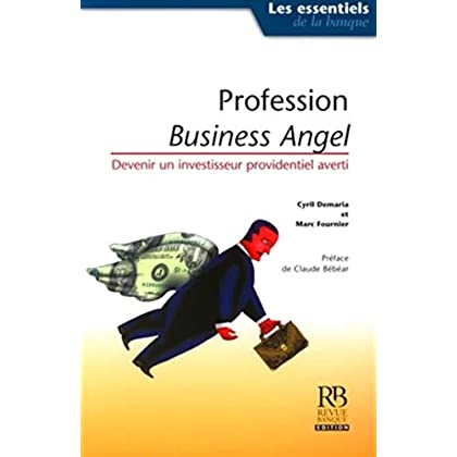 Profession  Business Angels: Devenir un investisseur providentiel averti